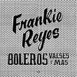 (LP) Frankie Reyes / Boleros Valses y Mas    <world / Latin / Electronic>