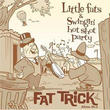 Little Fats & Swingin' Hot Shot Party  / FAT TRiCK (GC-006)