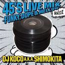 DJ KOCO aka SHIMOKITA / 45's LIVE MIX vol.01