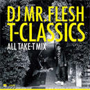 TAKE-T & DJ MR.FLESH - T-CLASSICS : ALL TAKE-T MIX