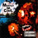 DJ GAJIROH + B-COSMO / MOSTLY DA COOL [MIX CD]