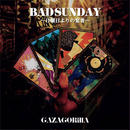 GAZAGORillA - BAD SUNDAY -日曜日よりの宴者- [CD]