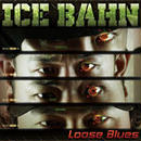 ICE BAHN / LOOSE BLUES [CD]