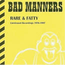 BAD MANNERS / RARE & FATTY -UNRELEASED RECORDINGS 1976-1997- (数量限定廉価盤)