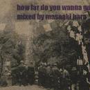 masaaki hara / how far do you wanna go?