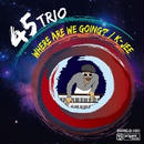 45trio / Where Are We Going?/K-Jee [7inch]