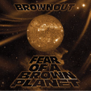 BROWNOUT / FEAR OF A BROWN PLANET [TAPE]