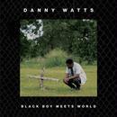 "DANNY WATTS BLACK BOY MEETS WORLD ""LP"""