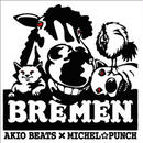 AKIO BEATS x MICHEL☆PUNCH / BREMEN [CD]