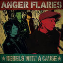 ANGER FLARES / REBELS WITH A CAUSE