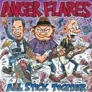ANGER FLARES / ALL STICK TOGETHER