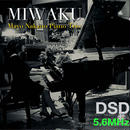 "M5.6 ""Blame it on my youth Live"" &""Miwaku Live"" MIWAKU/Mayo Nakano Piano Trio DSD 5.6MHz"