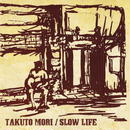 SLOW LIFE/森拓斗(TAKUTO MORI)