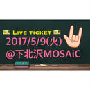2017/5/9(火)@下北沢MOSAiC、Live ticket‼︎