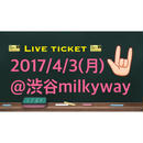 2017/4/3(月)@渋谷milkyway、Live ticket‼︎
