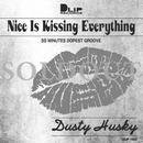"""NICE IS KISSING EVERYTHING"" Mixed by DUSTY HUSKY"