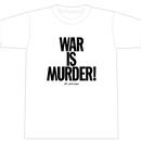 """WAR IS MURDER!"" [281_AntiNuke series]2Colors"