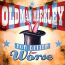 """Old Man Markley - """"For Better for Worse"""""""