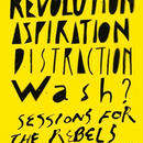 """revolution / ASPIRATION / Distruction / Sessions for the Rebels"" / wash?"