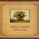 LITTLE FOLK / APRIL GARDEN