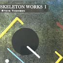 Steve Thomsen - Skeleton Works I [CD][Neurec] ⇨LAFMS関連 Solid Eyeの一員、Steve ThomsenのSkeleton Worksシリーズ