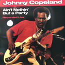Johnny Copeland - Ain't Nothin' But A Party [LP][Rounder Records] ⇨Dukes Of Rhythmのバンドリーダー テキサスブルース。