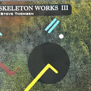 Steve Thomsen - Skeleton Works III [CD][Neurec] ⇨LAFMS関連Solid Eyeの一員、Steve ThomsenのSkeleton Works