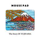 Mouse Pad マウスパッド 〝The Story Of FUJIYAMA〟