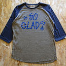 So Glad? Raglan 3/4S TEE V・H×V・H・N