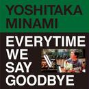 YOSHITAKA MINAMI/EVERYTIME WE SAY GOODBY