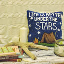 """LIFE IS BETTER UNDER THE STARS""CUSHION"