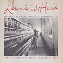 Lewis W Hine AND THE AMERICAN SOCIAL CONSCIENCE