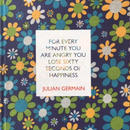 For Every Minute You are Angry You Lose Sixty Seconds of Happiness / Julian Germain
