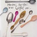 Herbei, herbei, was Loeffel sei…  / Herman Junger