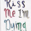 KISS ME I'M DYING / BRAD PHILLIPS