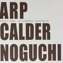 EARTHLY FORM: THE BIOMORPHIC SCULPTURE OF ARP CALDER NOGUCHI