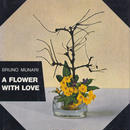 A FLOWER WITH LOVE / BRUNO MUNARI