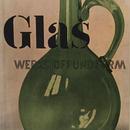 Glas WERKSTOFF UND FORM / WALTER DEXEL