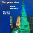 Ten years after / Nan Goldin・Guido Costa