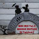 "WAX MIX Vol.5 ""WASH1N EDITION"" Mixed by DJ TWISTED-T"