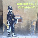 WAX MIX Vol.1 mixed by DJ TWISTED-T