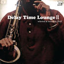 Delay  Time Lounge Ⅱ/ ISAZ