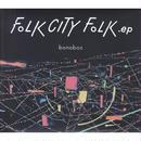 bonobos / Folk City Folk .ep / CD