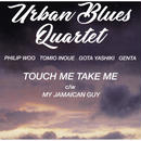 URBAN BLUES QUARTET / TOUCH ME TAKE ME-MY JAMAICAN GUY / 7inch