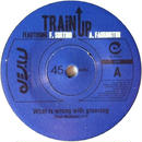 Train Up ‎– What Is Wrong With Grooving / In The Name Of Love