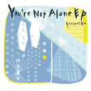 1st EP『You're Not Alone EP』