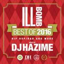 【ラス1】DJ HAZIME ILL BOMB BEST OF 2016 mix cd