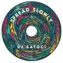 DJ SATOCI (SPREAD SLOWLY)