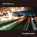 Last Train e.p.  / CrazyRomantic