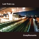 Last Train e.p.  / CrazyRomantic